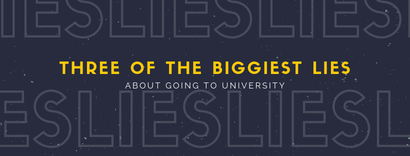 Three of the biggest lies about University