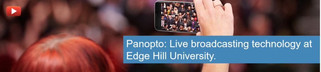 "Person holding a mobile device to view a live broadcast of a Graduation with caption text ""Panopto: Live broadcasting technology at Edge Hill University""."