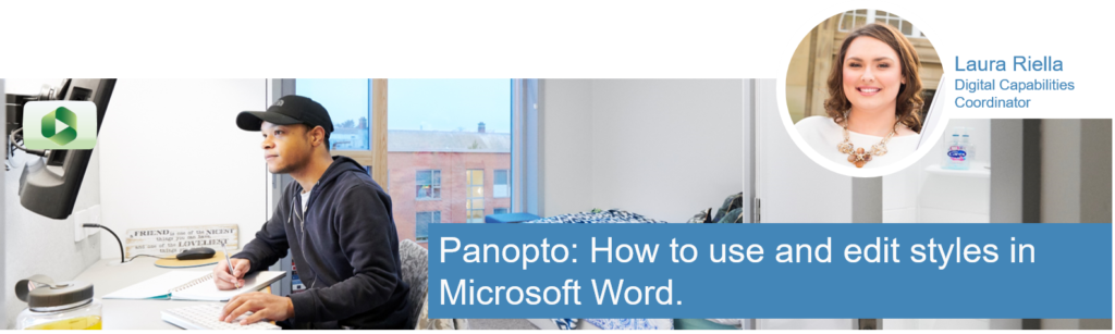 "Laura Riella inset image of student studying at a desk in campus accommodation.  Caption text ""Panopto: How to use and edit styles in Microsoft Word""."