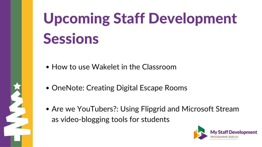 Upcoming Staff Development Sessions. How to use Wakelet in the Classroom  OneNote: Creating Digital Escape Rooms  Are we YouTubers?: Using Flipgrid and Microsoft Stream as video-blogging tools for students