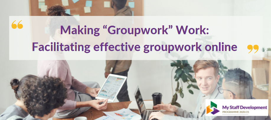 "Making ""Groupwork"" Work:  Facilitating effective groupwork online"