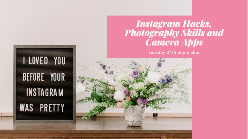 Instagram Hacks, Photography Skills and Camera Apps session taking place Tuesday 24th September