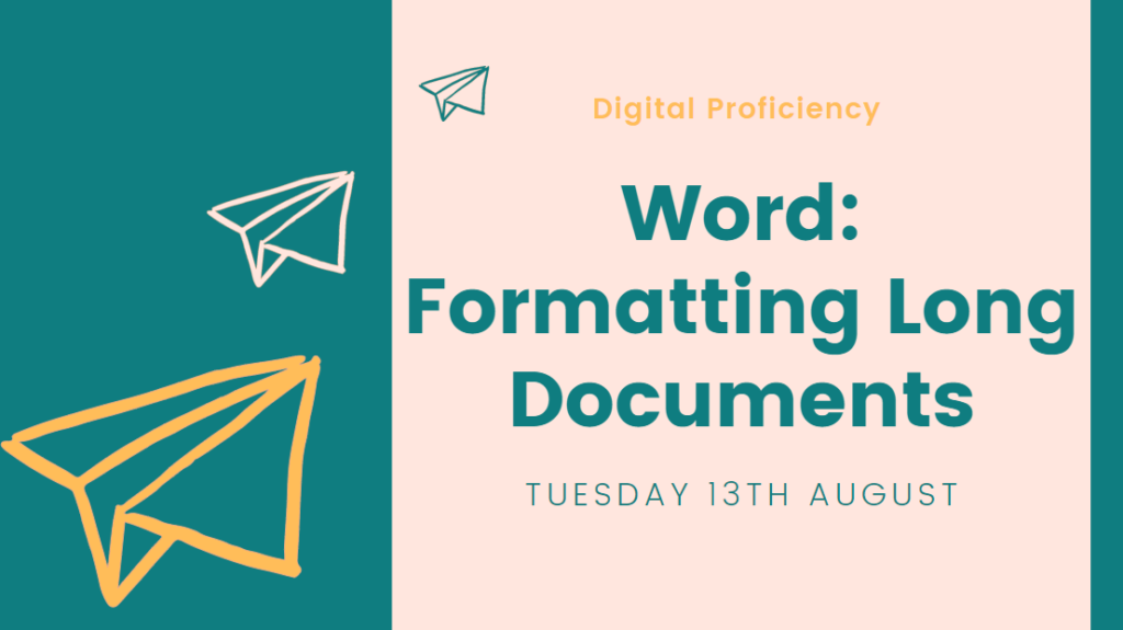 Word: Formatting Long Documents session taking place Tuesday 13th August