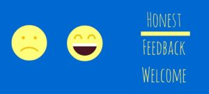 Picture of a happy and a sad face on a blue background and the words 'honest feedback welcome'