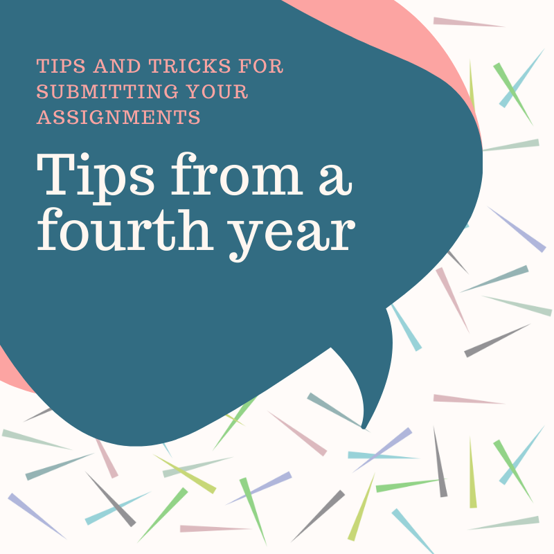 Tips and Tricks for submitting your assignment. Tips from a 4th year.
