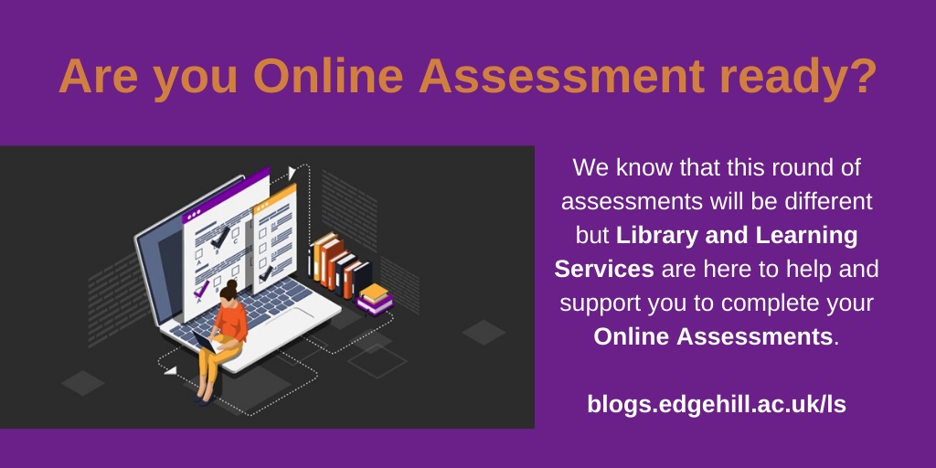 Are you online assessment ready? We know this round of assessments will be different but Library  and Learning Services are here to nelp you