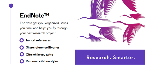 "A promotional image for EndNote. It shows birds gracefully flying through the air alongside this text:  ""EndNote gets you organized, saves you time, and helps you fly through your next research project. Import references, Share reference libraries, Cite while you write, Reformat citation styles, Research Smarter."