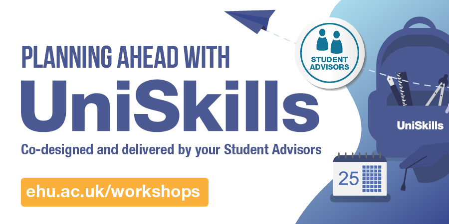 Planning Ahead With UniSkills. Co-designed and co-delivered by your student advisors. Book now ehu.ac.uk/workshops