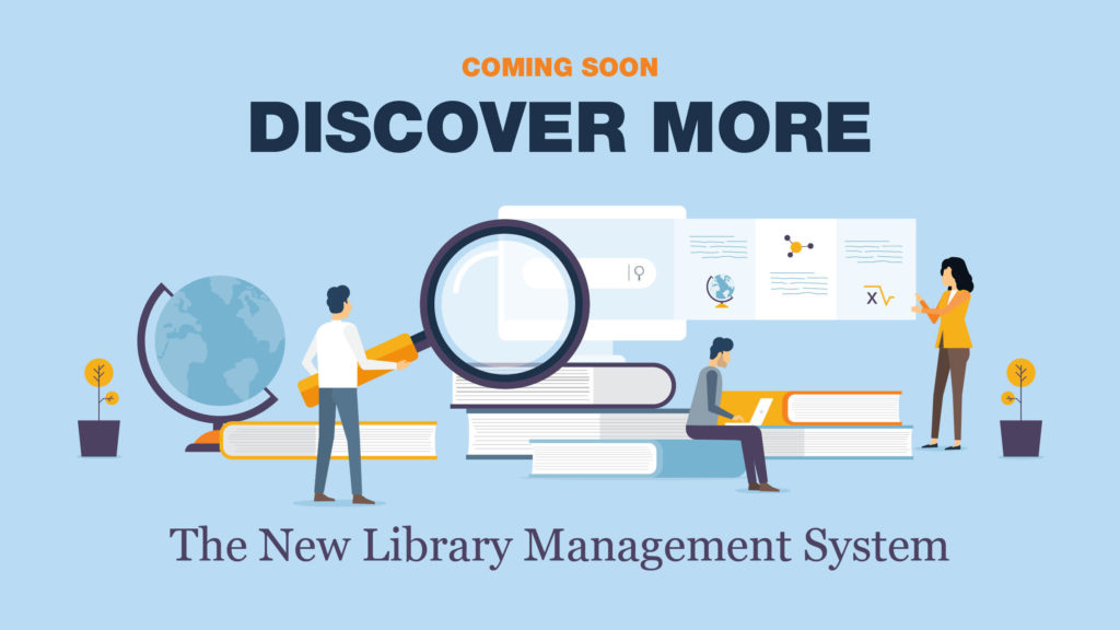 A pale blue background with the wording at the top reading Coming Soon Discover More and at the bottom the wording reads, The New Library Management System. The image in the middle is of lots of hardback books, accompanied by a globe and a couple of plants either side. There are three people in the image, left to right, one is holding a magnifying glass, another is sat on the books using a laptop. There is a white PC in the centre of the image, sitting atop the books, and the third person, a woman, appears to be pulling an information slide to the right off the PC. The rectangle denoting the slide features some lines to imply writing, and a globe, a graph and an equation.